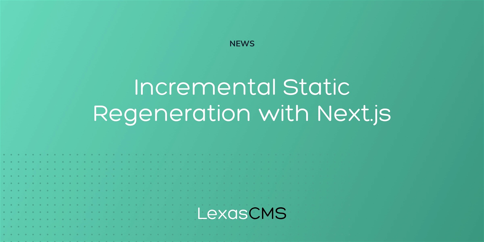 Cover for Incremental Static Regeneration with Next.js